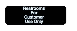 "SIGN-3X9 ""RESTROOMS FOR CUSTOMER USE ONLY"""